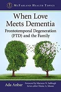 When Love Meets Dementia: Frontotemporal Degeneration (FTD) and the Family (McFarland Health Topics)