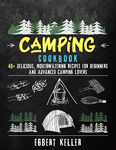 Camping Cookbook: 40+ Delicious, Mouthwatering Recipes for Beginners and Advanced Camping Lovers (English Edition)