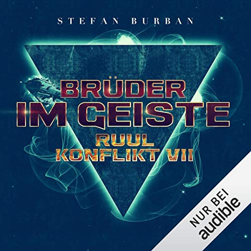 Brüder im Geiste     Der Ruul-Konflikt 7              By:                                                                                                                                 Stefan Burban                               Narrated by:                                                                                                                                 Michael Hansonis                      Length: 11 hrs and 9 mins     Not rated yet     Overall 0.0