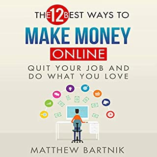 The 12 Best Ways to Make Money Online     Quit Your Job & Do What You Love              By:                                                                                                                                 Matthew Bartnik                               Narrated by:                                                                                                                                 Eric Christensen                      Length: 5 hrs and 5 mins     4 ratings     Overall 4.3