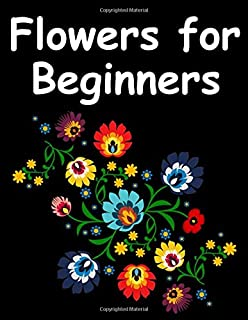 Flowers for Beginners: An Adult Coloring Book with Easy, Fun and Relaxing Coloring Pages