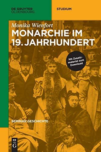 Seminar Geschichte: Monarchie im 19. Jahrhundert (De Gruyter Studium)