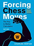Forcning Chess Moves: The Key to Better Calculation - Charles Hertan