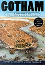 Gotham: A History of New York City to 1898 (History of NYC) by Wallace, Mike, Burrows, Edwin G. (2001) Paperback
