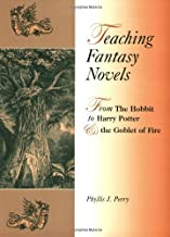 Teaching Fantasy Novels: From The Hobbit to Harry Potter and the Goblet of Fire: From Tuck Everlasting to Harry Potter