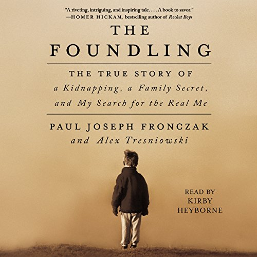 The Foundling     The True Story of a Kidnapping, a Family Secret, and My Search for the Real Me              By:                                                                                                                                 Paul Joseph Fronczak,                                                                                        Alex Tresniowski                               Narrated by:                                                                                                                                 Kirby Heyborne                      Length: 11 hrs and 24 mins     55 ratings     Overall 4.5