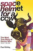 Space Helmet for a Cow: The Mad, True Story of Doctor Who (1963-1989) (1)