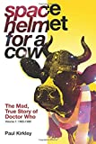 Space Helmet for a Cow: The Mad, True Story of Doctor Who (1963-1989): Volume 1