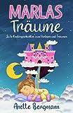 Marlas Träume: Süße Kindergeschichten zum Vorlesen und Träumen