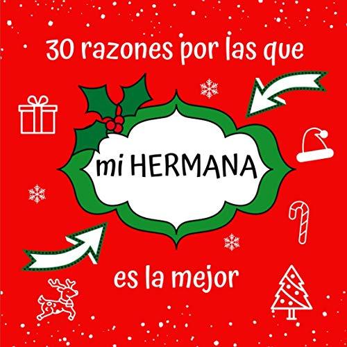 30 razones por las que mi HERMANA es la mejor: Regalo Perfecto, Sentimental de Recuerdo de Navidad, Papá Noel, Reyes Magos para Hermana Mayor, Pequeña, Libreta para Rellenar