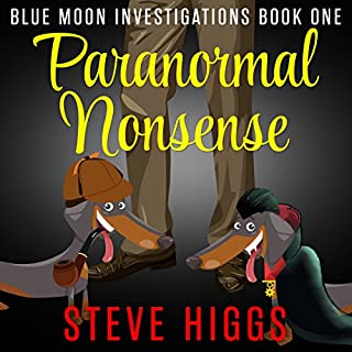 Paranormal Nonsense     Blue Moon Investigations, Book 1              By:                                                                                                                                 Steve Higgs                               Narrated by:                                                                                                                                 Peter Fullagar                      Length: 10 hrs and 53 mins     13 ratings     Overall 4.4