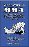 MUITO ANTES DO MMA: O legado dos precursores do Vale Tudo no Brasil e no mundo (CHOQUE E SINCRETISMO MARCIAL ENTRE OCIDENTE E ORIENTE Livro 2)