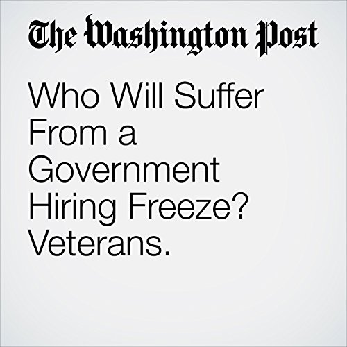 Who Will Suffer From a Government Hiring Freeze? Veterans. copertina