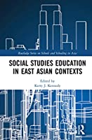 Social Studies Education in East Asian Contexts (Routledge Series on Schools and Schooling in Asia)