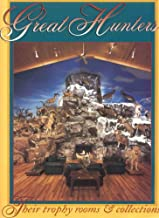 Great Hunters: Their Trophy Rooms and Collections (Volume 4)