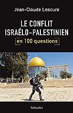 Le conflit israélo-palestinien en 100 questions de Jean-Claude Lescure