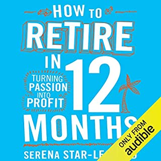 How to Retire in 12 Months     Turning Passion into Profit              By:                                                                                                                                 Serena Star-Leonard                               Narrated by:                                                                                                                                 Jessica Martin                      Length: 5 hrs and 1 min     5 ratings     Overall 4.2