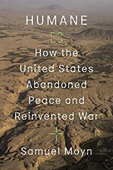 Humane: How the United States Abandoned Peace and Reinvented War (English Edition) par [Samuel Moyn]