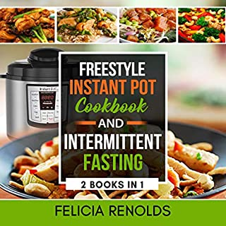 Freestyle Instant Pot Cookbook and Intermittent Fasting, 2 Books in 1                   By:                                                                                                                                 Felicia Renolds                               Narrated by:                                                                                                                                 Aimee McKenzie                      Length: 7 hrs and 17 mins     10 ratings     Overall 5.0