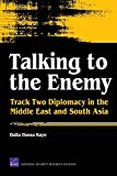 Talking to the Enemy: Track Two Diplomacy in the Middle East and South Asia