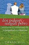 Dos Pulgas y Ningún Perro: transforma tu matrimonio de la PULGALTAD a la LIBERTAD