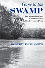 Gone to the Swamp: Raw Materials for the Good Life in the Mobile-Tensaw Delta (Alabama Fire Ant)