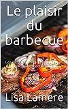 Le plaisir du barbecue: Les recettes les plus savoureuses pour un barbecue parfait (French Edition)