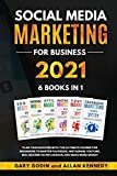 SOCIAL MEDIA MARKETING FOR BUSINESS 2021 6 BOOKS IN 1 Plan your Success with the Ultimate Course for Beginners to Master Facebook, Instagram, YouTube, ... Become an Influencer, and Make More Money
