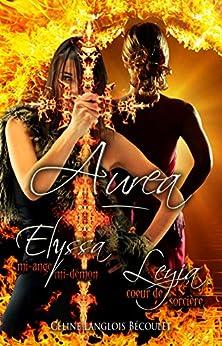 Aurea: Elyssa, mi-ange, mi-démon & Leyia, cœur de sorcière par [Céline Langlois Bécoulet, Feather Wenlock]