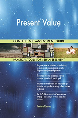 Present Value All-Inclusive Self-Assessment - More than 700 Success Criteria, Instant Visual Insights, Comprehensive Spreadsheet Dashboard, Auto-Prioritized for Quick Results