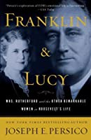 Franklin and Lucy: Mrs. Rutherfurd and the Other Remarkable Women in Roosevelt's Life by Joseph E. Persico(2009-05-12)