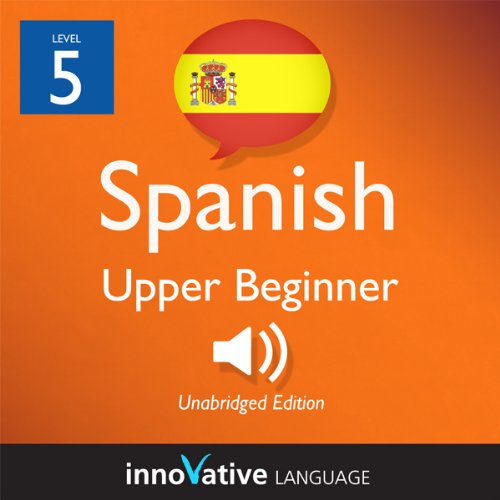 Learn Spanish - Level 5: Upper Beginner Spanish, Volume 1: Lessons 1-20 audiobook cover art
