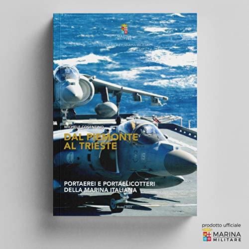 Dal Piemonte al Trieste. Portaerei e portaelicotteri della Marina Italiana