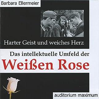 Harter Geist und weiches Herz     Das intellektuelle Umfeld der Weißen Rose              Autor:                                                                                                                                 Barbara Ellermeier                               Sprecher:                                                                                                                                 Elke Domhardt                      Spieldauer: 2 Std. und 31 Min.     2 Bewertungen     Gesamt 5,0