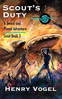 [Henry Vogel]のScout's Duty: A Sword & Planet Adventure (Scout series Book 3) (English Edition)