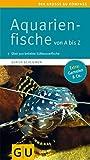 Aquarienfische von A bis Z: Über 300 beliebte Süßwasserfische. Mit schönen Kleinstfischen fürs Nano
