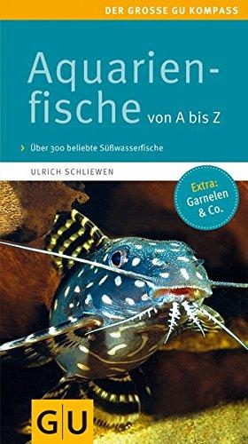 Aquarienfische von A bis Z: Über 300 beliebte Süßwasserfische. Mit schönen Kleinstfischen fürs Nano. (GU Der große Kompass)