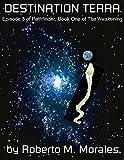 DESTINATION TERRA: Episode 3 of PATHFINDER, Book One of THE AWAKENING