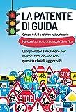 La patente di guida. Categorie A e B e relative sottocategorie. Con software di simulazione