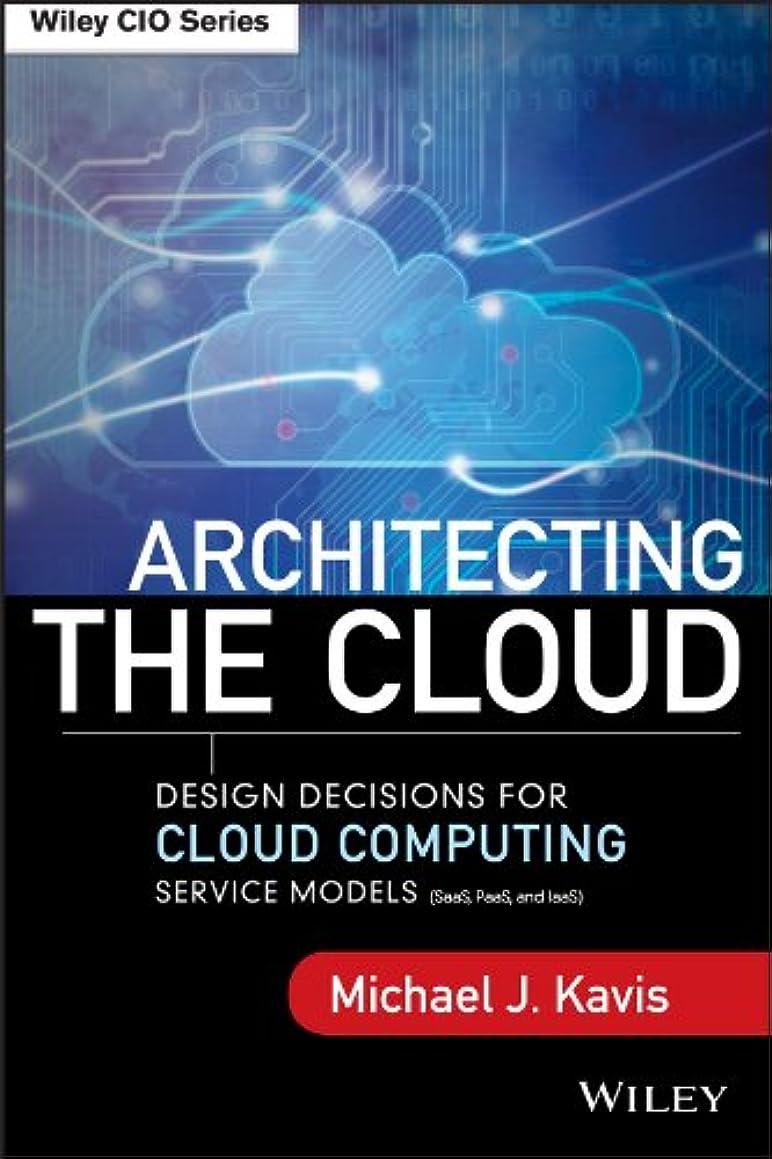 目立つ瞑想的狂人Architecting the Cloud: Design Decisions for Cloud Computing Service Models (SaaS, PaaS, and IaaS) (Wiley CIO) (English Edition)