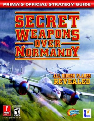 Secret Weapons Over Normandy: Prima\'s Official Strategy Guide (Prima\'s Official Strategy Guides)