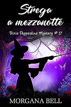 Strega a mezzanotte: Trixie Pepperdine Mystery di [Morgana Bell]