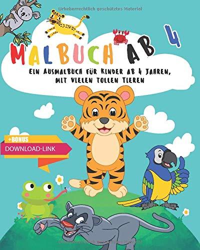 Malbuch ab 4: Ein Ausmalbuch für Kinder ab 4 Jahren, mit vielen tollen Tieren. + BONUS: Kostenloser Download-Link für alle Bilder (PDF zum Ausdrucken)