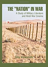 The Nation in War: A Study of Military Literature and Hindi War Cinema