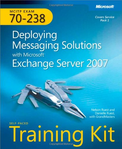 MCITP Self-Paced Training Kit (Exam 70-238): Deploying Messaging Solutions with Microsoft Exchange Server 2007 Book/DVD Package