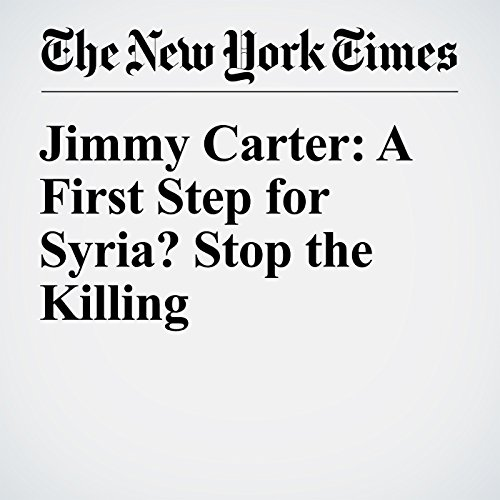 Jimmy Carter: A First Step for Syria? Stop the Killing audiobook cover art