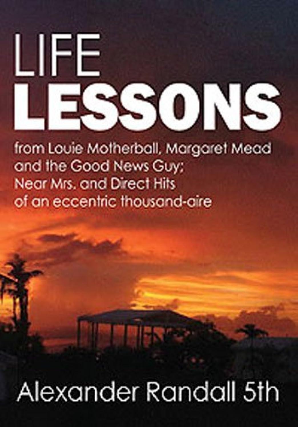 顔料覚醒パトロールLife Lessons: from Louie Motherball, Margaret Mead and the Good News Guy; Near Mrs and Direct Hits of an eccentric thousand-aire (English Edition)