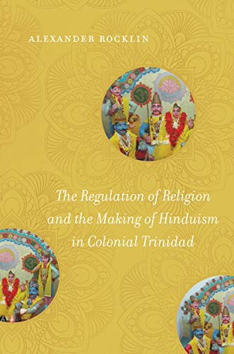 The Regulation of Religion and the Making of Hinduism in Colonial Trinidad (English Edition)