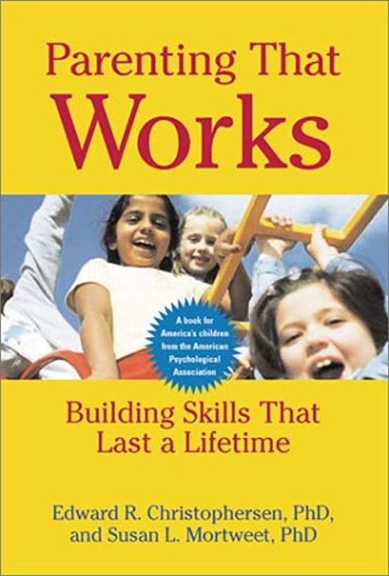 Parenting That Works: Building Skills That Last a Lifetime