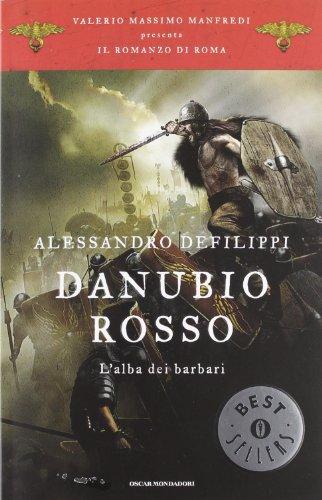 Danubio rosso. L'alba dei barbari. Il romanzo di Roma (Vol. 9)